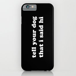 Tell Your Dog That I Said Hi - White iPhone Case