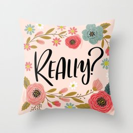 Pretty Not-So-Sweary: Really? Throw Pillow