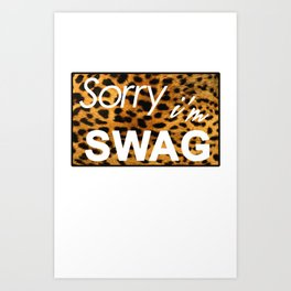 Sorry I´m SWAG Art Print