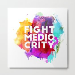 Motivation - Fight Mediocrity Watercolour Design Metal Print