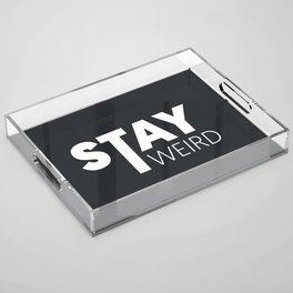Stay Weird Acrylic Tray