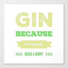 Gin because everybody needs a hobby | gift idea Canvas Print