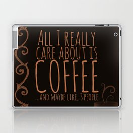 """""""All I care about is Coffee......and maybe like three people."""" - Dark Laptop & iPad Skin"""