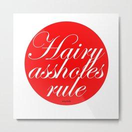Hairy A**holes Rule Metal Print