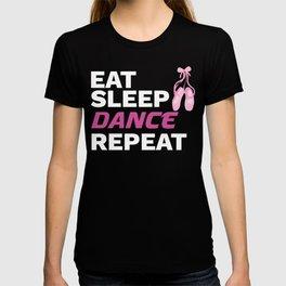 Dancer Gift for Dancing Teacher Eat Sleep Dance Repeat Gift T-shirt
