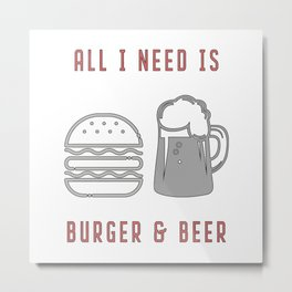All I Need Is Burger & Beer - BBQ Barbecue Grill Metal Print
