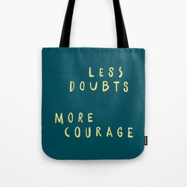Less doubts, more courage Tote Bag