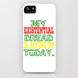 """My Existential Dread Is Acting Up Today"" tee design for you and your friends! Makes a perfect gift! iPhone Case"