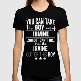 Can take boy out of Irvine but Can't take the Irvine California Cali out of the boy T-shirt
