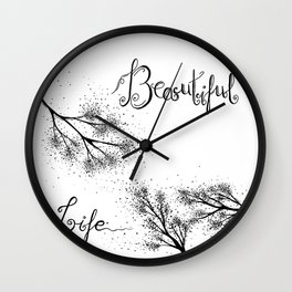 Beautiful Life Quote Black and White Wall Clock
