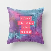 all you need is love Throw Pillows featuring LOVE IS ALL YOU NEED by INA FineArt