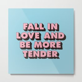 Fall in Love and Be More Tender inspirational typography poster design home wall bedroom decor Metal Print