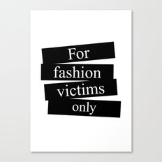 For fashion victims only Canvas Print