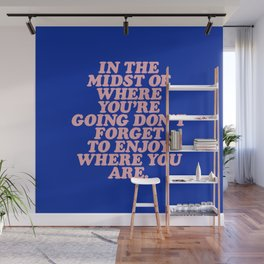 In The Midst Of Where You're Going Don't Forget To Enjoy Where You Are 0027A2 Wall Mural