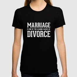 Marriage is One of the Leading Causes of Divorce T-Shirt T-shirt