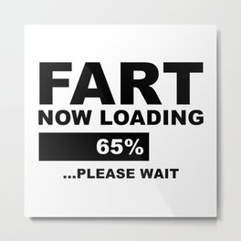 Fart Now Loading Metal Print