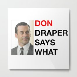 Don Draper Says What Metal Print