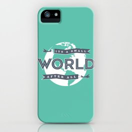 Its A Small World  iPhone Case