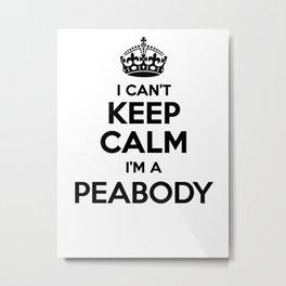 I cant keep calm I am a PEABODY Metal Print
