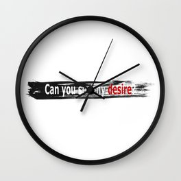 CAN YOU SEE MY DESIRE? Wall Clock