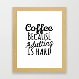 Coffee Because Adulting is Hard Framed Art Print