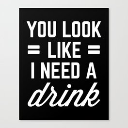 I Need A Drink Funny Quote Canvas Print