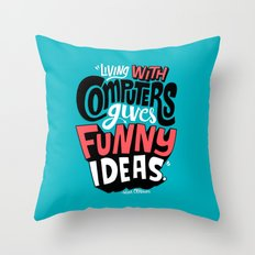 Living With Computers Gives Funny Ideas Throw Pillow