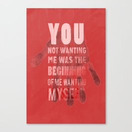You Not Wanting Me was the Begging of Me Wanting Myself Canvas Print
