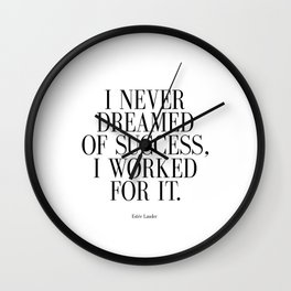 """Estee Lauder Quote """" I Never Dreamed of Success I Worked for it"""" Print, Beauty Wall Clock"""