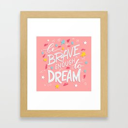 Be Brave Enough To Dream Framed Art Print