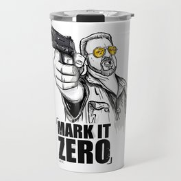 Mark it zero, the big lebowski Travel Mug