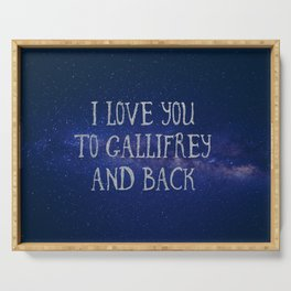 Love you to Gallifrey and back Serving Tray