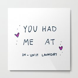 YOU HAD ME AT IN-UNIT LAUNDRY Metal Print