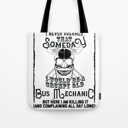 I Never Dreamed I Would Be a Grumpy Old Bus Mechanic! But Here I am Killing It Funny Bus Mechanic Sh Tote Bag