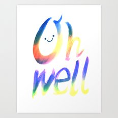 Oh well :) Art Print
