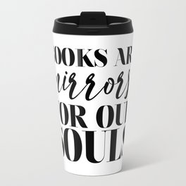 Books Are Mirrors For Our Souls Travel Mug