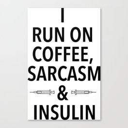 coffee, sarcasm and insulin Canvas Print