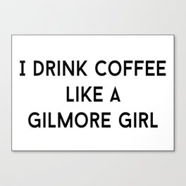 Drink Coffee Like A Gilmore Canvas Print