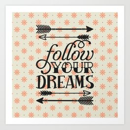 Follow your dream , quotes , inspirational quote Art Print