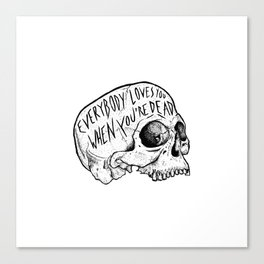 Everybody Loves You When You're Dead Canvas Print