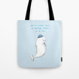 You're Cuter than a Beluga Whale in a Hat Tote Bag