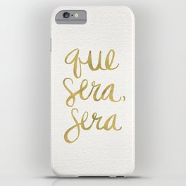 Whatever Will Be, Will Be (Gold Ink) iPhone Case