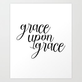 Grace Upon Grace, Bible Verse, Christian Quote, Scripture Print, Printable Verse, Typography Print Art Print