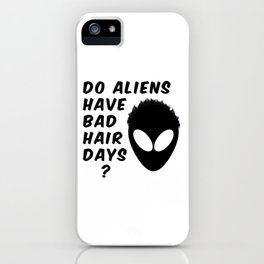 Do Aliens Have Bad Hair Days iPhone Case