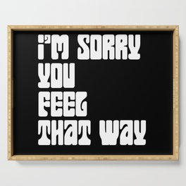 I'm Sorry You Feel That Way Serving Tray