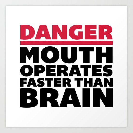 Mouth Faster Than Brain Funny Quote Art Print