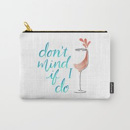 Don't Mind if I do - Rosé Carry-All Pouch
