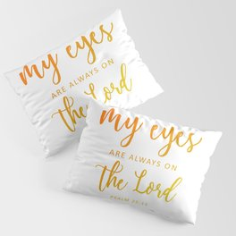 Christian,BibleVerse,My eyes are always on  the Lord,Psalm 25:15 Pillow Sham