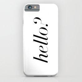 Hello? iPhone Case