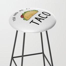 You had me at taco Bar Stool